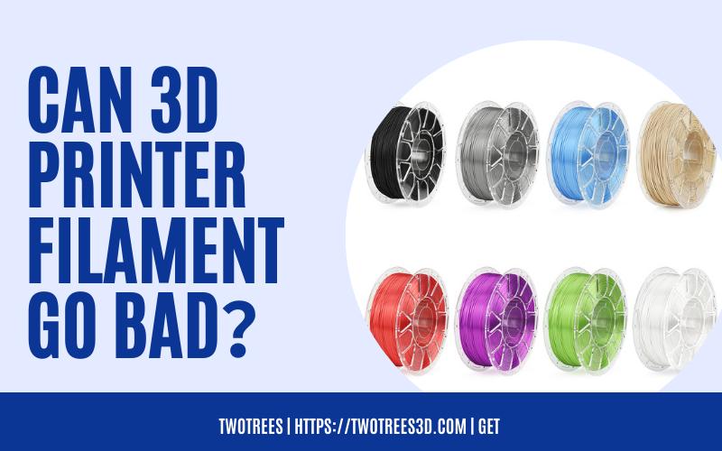 Can 3D Printer Filaments Go Bad
